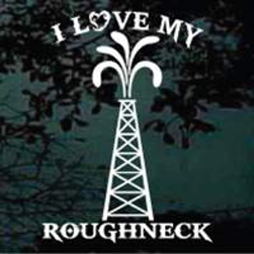 I Love My Roughneck