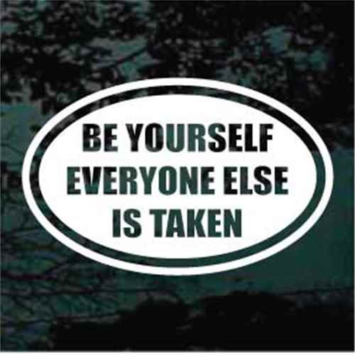 Be Yourself Everyone Else Is Taken Oval