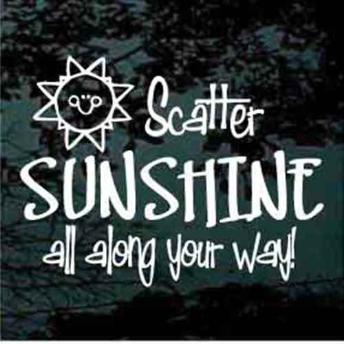 Scatter Sunshine All Along Your Way