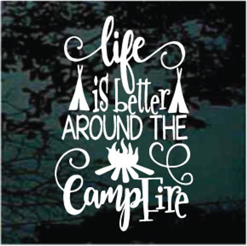 Life Is Better Around The Campfire Decals