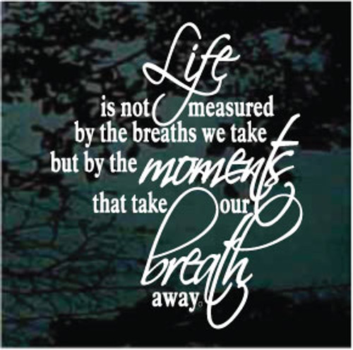 Life Is Not Measured By The Breaths We Take