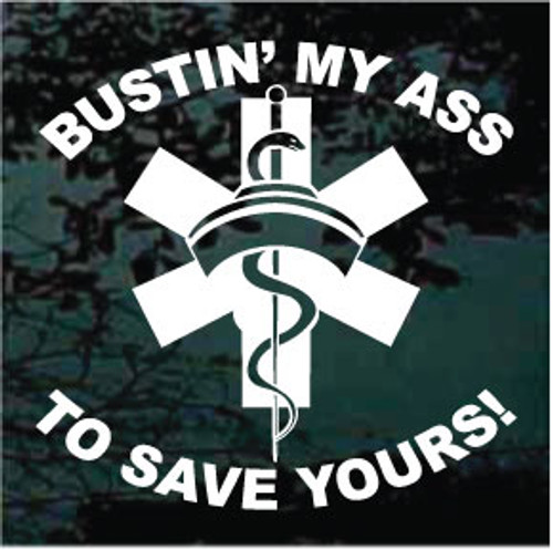 Bustin' My Ass To Save Yours Nurse Window Decals