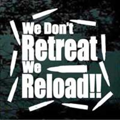 We Don't Retreat We Reload