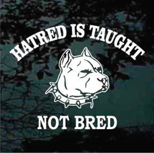 Hatred Is Taught Not Bred Pitbull Decal