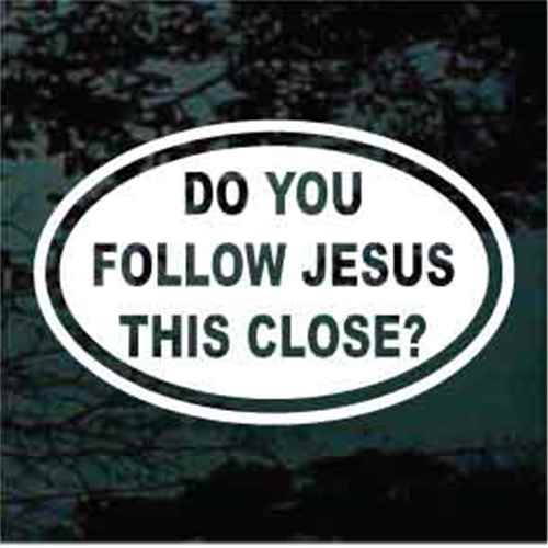 Do You Follow Jesus This Close Oval Decals
