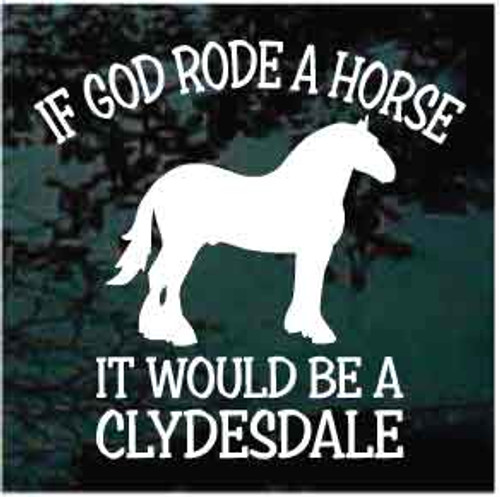 If God Rode A Horse It Would Be a Clydesdale Horse Decals