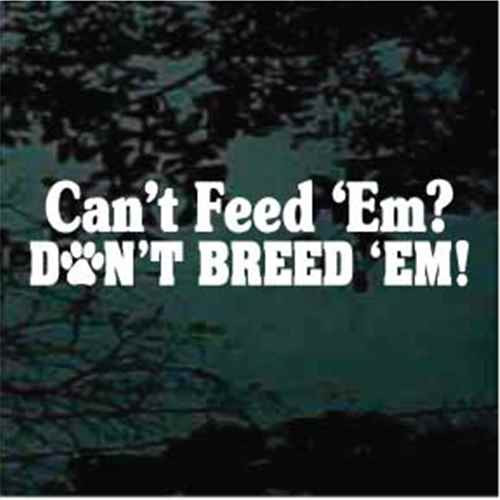 Can't Feed 'Em Don't Breed 'Em Paw Print Decals