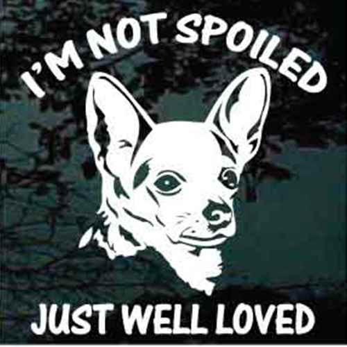 Chihuahua I'm Not Spoiled Window Decal