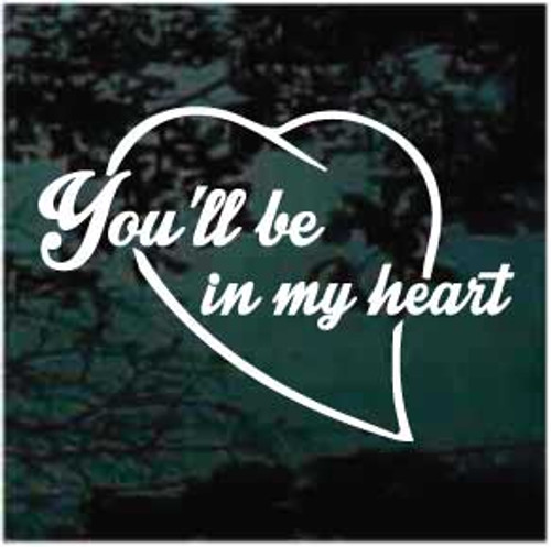 You'll Be In My Heart Window Decal