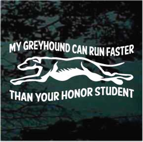 My Greyhound Can Run Faster Than Your Honor Student Decals