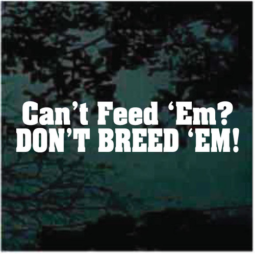 Can't Feed 'Em Don't Breed 'Em Window Decals