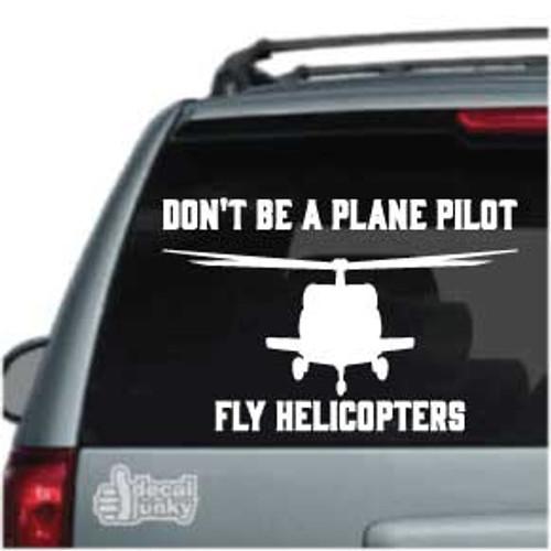 Don't Be A Plane Pilot Helicopter Car Decls