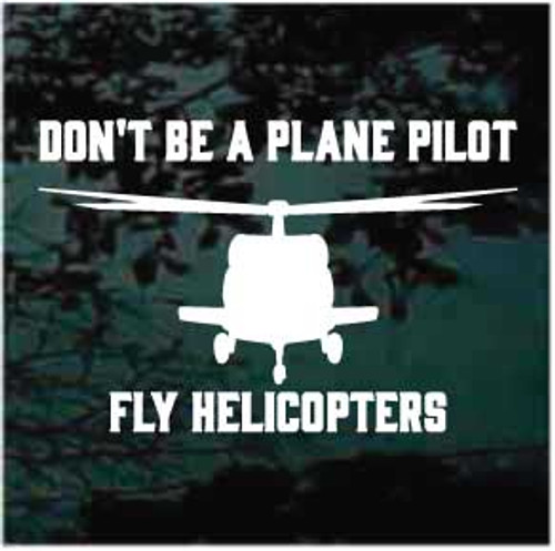Don't Be A Plane Pilot Helicopter Window Decals