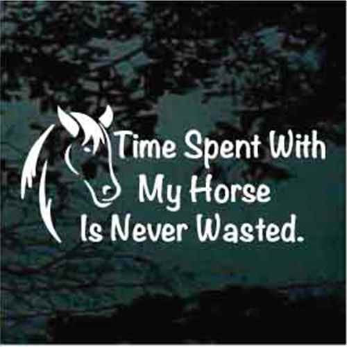 Time Spent With My Horse Is Never Wasted Decals