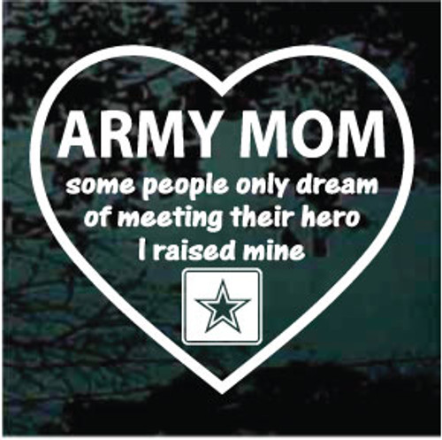 Army Mom Heart I Raised My Hero Window Decal