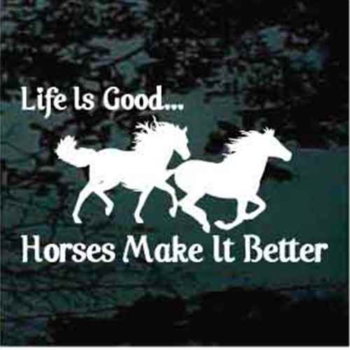 Life Is Good Horses Make It Better Decals