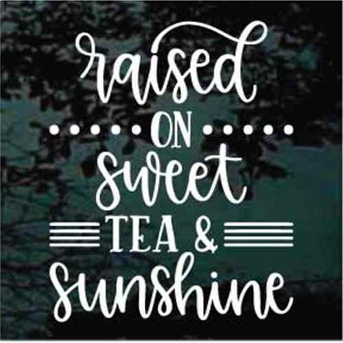 Raised On Sweet Tea & Sunshine Decals