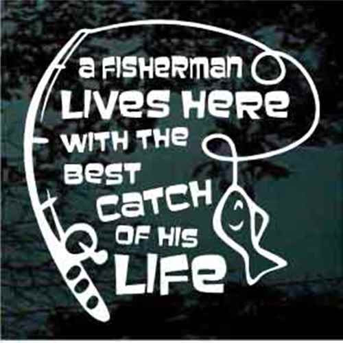A Fisherman Lives Here With The Best Catch Of His Life Window Decals