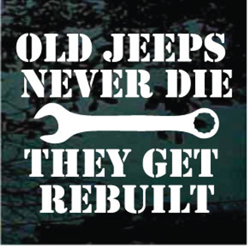Old Jeeps Never Die They Get Rebuilt Window Decals