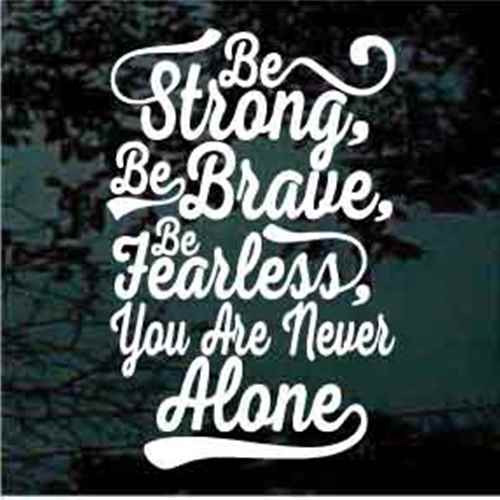 Be Strong Be Brave Be Fearless