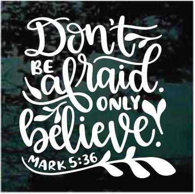 Don t Be Afraid ly Believe Mark 5 36 Bible Verse Decals