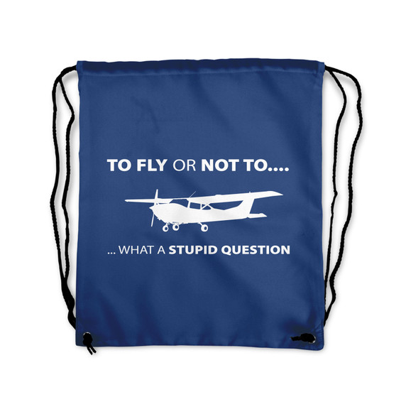 To Fly or Not to Fly What a Stupid Question Designed Drawstring Bags