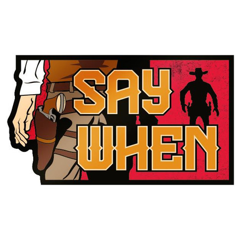 """Say When"" sticker (Patriot Patch Co.)"