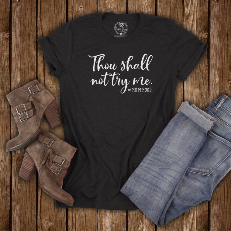 Thou Shall Not Try Me #MOMMOOD Tee