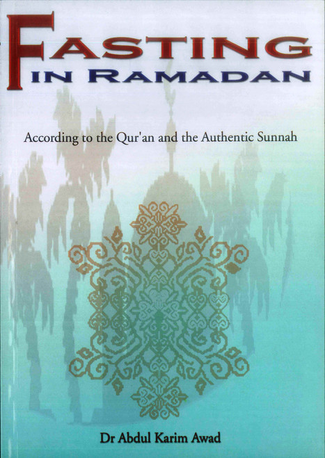 Fasting In Ramadan : According to The Qur'an and the Authentic Sunnah