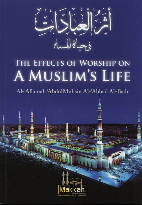 The Effects Of Worship On A Muslim's Life