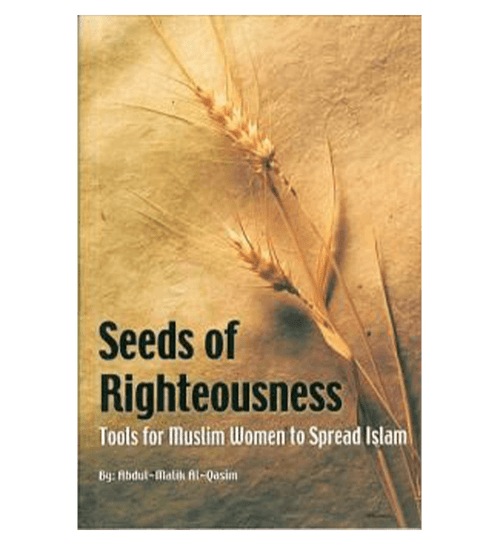 Seeds Of Righteousness(Tools for Muslim women to Spread Islam)
