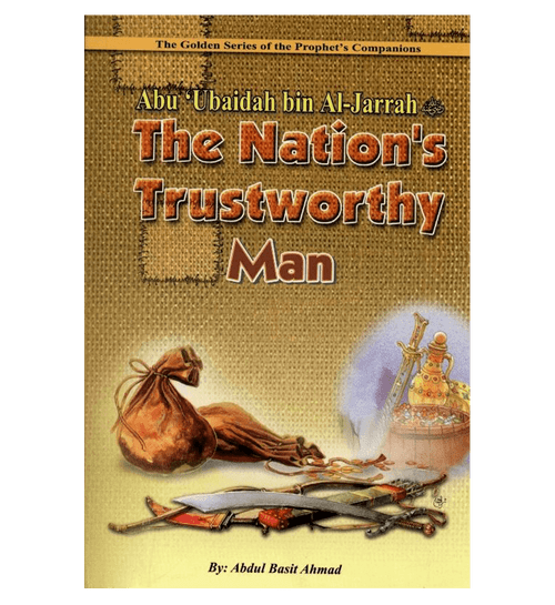 Abu Ubaidah Bin Al Jarrah (The Nations Trustworthy man)