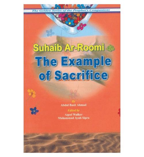 The Example of Sacrifice ( Suhaib Ar Roomi) Golden series of Companions