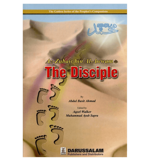 Az Zubair bin al Awwam( The Disciple )The Golden series Of the Prophet's companions