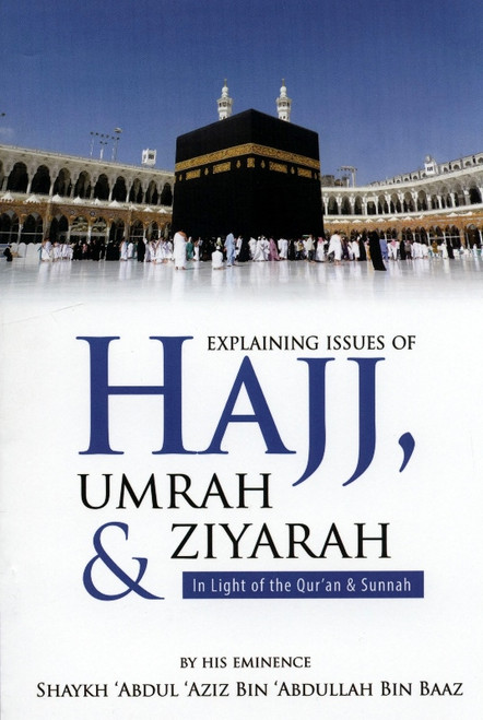 Explaining Issues Of Hajj Umrah & Ziyarah(in Light Of The Quran & Sunnah)