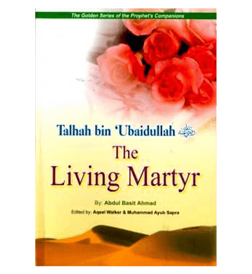 Talhah Bin Ubaidullah (The living Martyr) Golden series of Companions