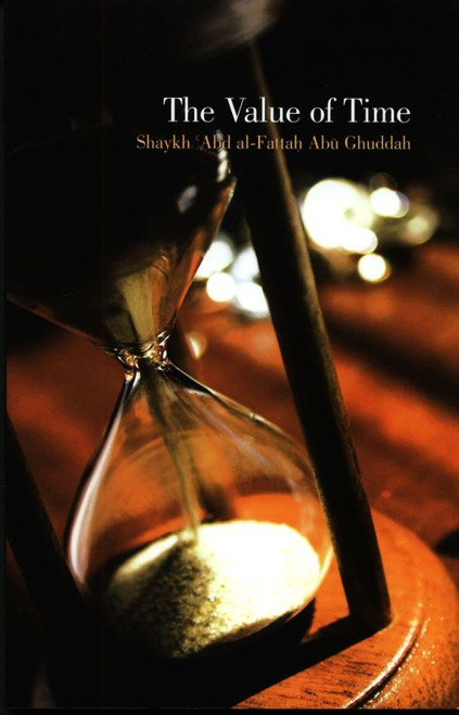 The Value of Time (Shaykh Abd al-Fattah Abu Ghuddah)