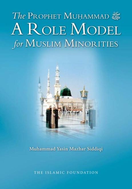 The Prophet Muhammad A Role Model for Muslim Minorities