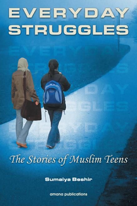 Everyday struggles : The Stories Of Muslim Teens (23176)
