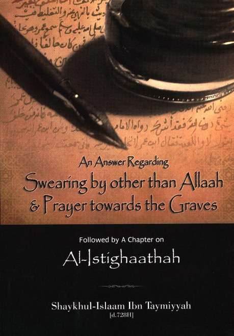 Al-Istighaathah (An Answer Regarding Swearing by other than Allaah & Prayer Towards the Graves)