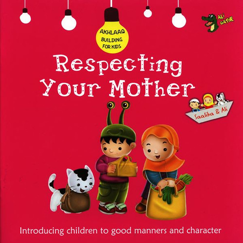 Respecting Your Mother ( Akhlaaq Building Series)