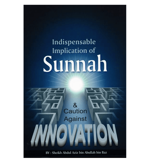 Indispensable Implication of Sunnah & Caution Against Innovation