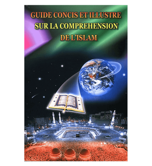 (French)A Brief Illustrated Guide to understand Islam (Guide Concis Et Illustre Sur La Comprehension De L'Islam)