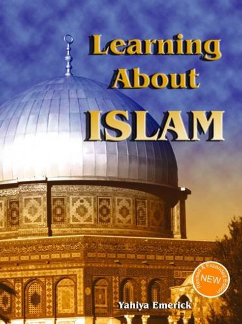 Learning About Islam (Revised and Expanded Edition)