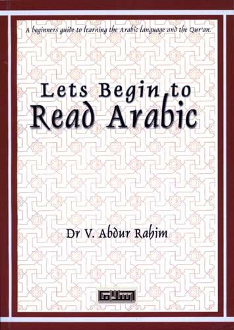 Let's Begin to Read Arabic (A Beginner's Guide to Learning the Arabic Language and the Qur'an)