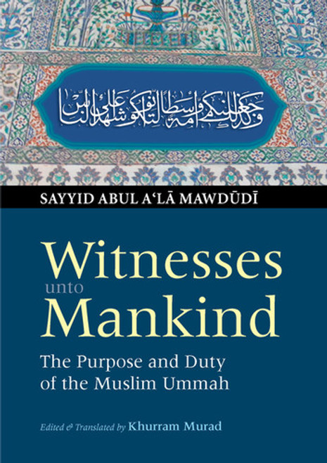 Witnesses unto Mankind ( The Purpose and Duty of the Muslim Ummah)