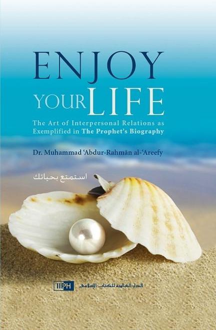 Enjoy Your Life IIPH - Dr. Muhammad 'Abdur-Rahmân al-'Areefy