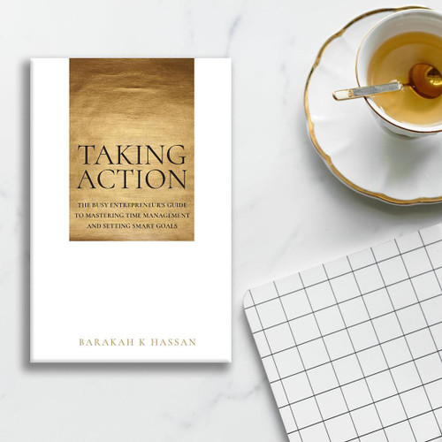 Taking Action: The Busy Entrepreneur's Guide To Mastering Time Management and Setting Smart Goals