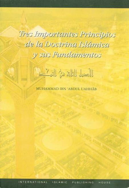 Tres Importantes Principios de la Doctrina Islamica y sus Fundamentos (Spanish)