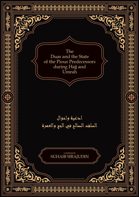 The Duas and the State of the Pious Predecessors during Hajj and Umrah, 9781916186200
